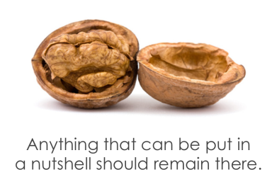 Anything that can be put in a nutshell should remain there - Shantaram